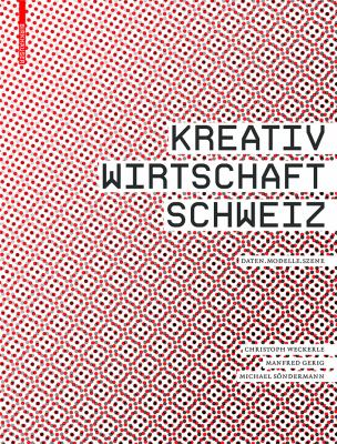 Kreativwirtschaft Schweiz: Daten - Modelle - Szene 9783764379728