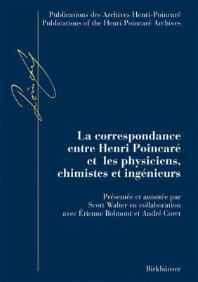 La Correspondance Entre Henri Poincare Et les Physiciens, Chimistes Et Ingenieurs 9783764371364