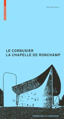 Le Corbusier: La Chapelle de Ronchamp 9783764382339