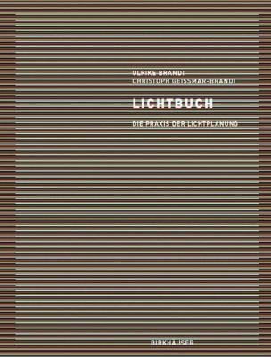 Lichtbuch: Die Praxis Der Lichtplanung 9783764363024