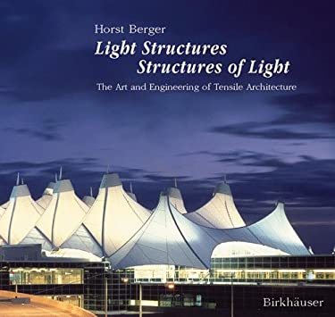 Light Structures - Structures of Light: The Art and Engineering of Tensile Architecture 9783764353520