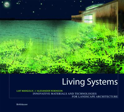 Living Systems: Innovative Materialien Und Technologien Fur Die Landschaftsarchitektur 9783764376994