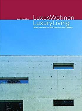 Luxus Wohnen / Luxury Living: Projekte Von Bgp Zum Individualisierten Wohnungsbau Und 9 Essays 9783764369651