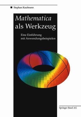 Mathematica ALS Werkzeug Eine Einfa1/4hrung Mit Anwendungsbeispielen 9783764328320