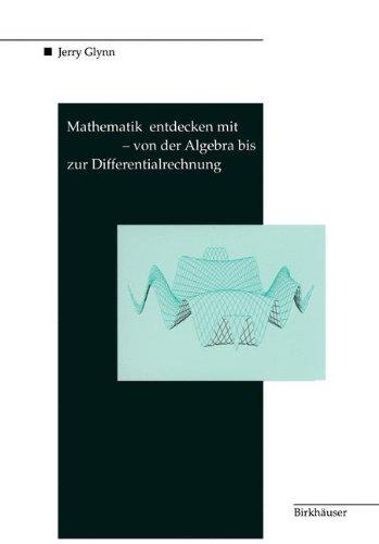 Mathematik Entdecken Mit Derive Von Der Algebra Bis Zur Differentialrechnung 9783764350017