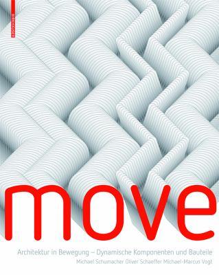 Move: Architektur in Bewegung - Dynamische Komponenten Und Bauteile 9783764399856