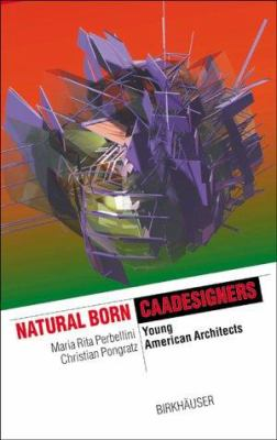 Natural Born Caadesigners: Young American Architects 9783764362461