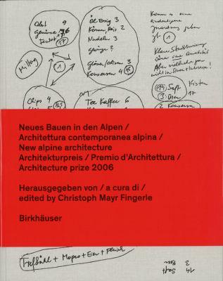Neues Bauen In Den Alpen/Architettura Contemporanea Alpina/New Alpine Architecture: Architekturpreis/Premio D'Architettura/Architecture Prize 2006 9783764383947