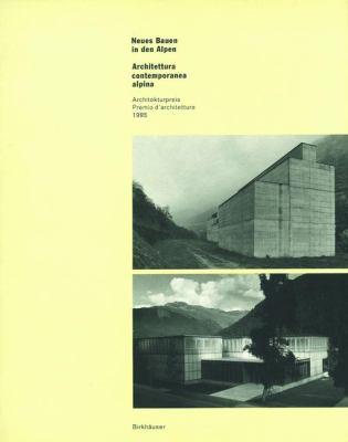 Neues Bauen in Den Alpen / Architettura Contemporanea Alpina: Architekturpreis 1995 / Premio D'Architettura 1995 9783764353476