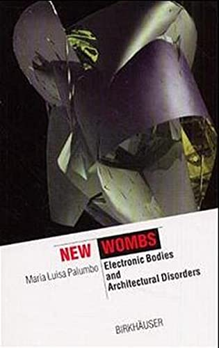 New Wombs: Electronic Bodies and Architectural Disorders 9783764362942