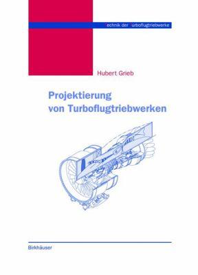 Projektierung Von Turboflugtriebwerken 9783764360238