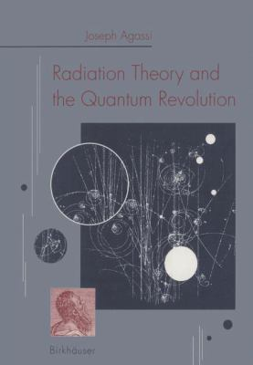Radiation Theory and the Quantum Revolution 9783764329051