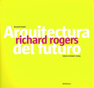Richard Rogers: Arquitecture del Futuro 9783764373511