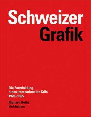 Schweizer Grafik: Die Entwicklung Eines Internationalen Stils 1920-1965 9783764372675