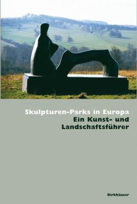 Skulpturen-Parks in Europa: Ein Kunst Und Landschaftsfuhrer 9783764376246