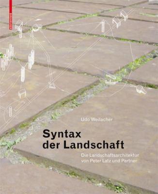 Syntax Der Landschaft: Die Landschaftsarchitektur Von Peter Latz Und Partner 9783764376147