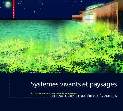 Systemes Vivants Et Paysage: Technologies Et Materiaux Evolutifs Pour L'Architecture Du Paysage 9783764386740