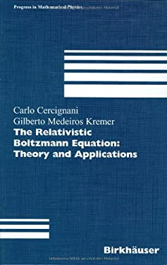 The Relativistic Boltzmann Equation: Theory and Applications 9783764366933