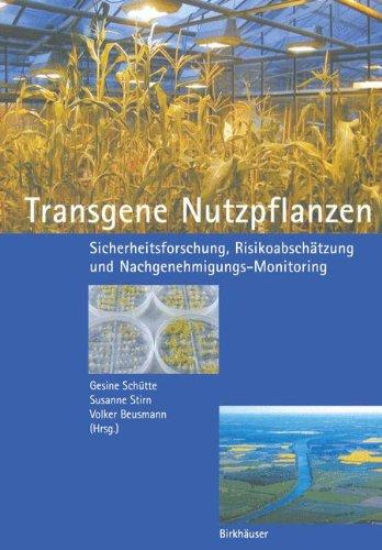 Transgene Nutzpflanzen: Sicherheitsforschung, Risikoabschatzung Und Nachgenehmigungs-Monitoring 9783764364755