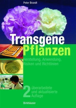 Transgene Pflanzen: Herstellung, Anwendung, Risiken Und Richtlinien 9783764357535