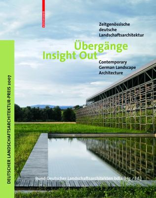 Ubergange/Insight Out: Zeitgenossische Deutsche Landschaftsarchitektur/Contemporary German Landscape Architecture 9783764379582