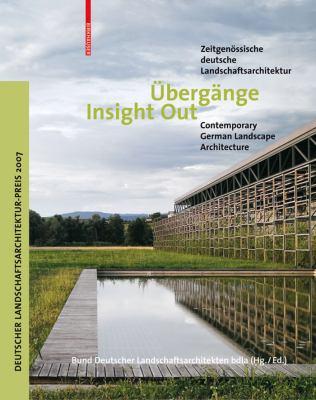 Ubergange/Insight Out: Zeitgenossische Deutsche Landschaftsarchitektur/Contemporary German Landscape Architecture