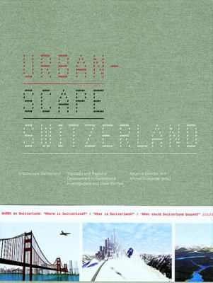 Urban-Scape Switzerland: Topology and Regional Development in Switzerland Investigations and Case Studies 9783764369613