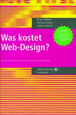 Was Kostet Web-Design?: Kosten Und Kalkulationen Fur Digitale Kommunikation (3., Berarb. U. Erw. Aufl.) 9783764369002