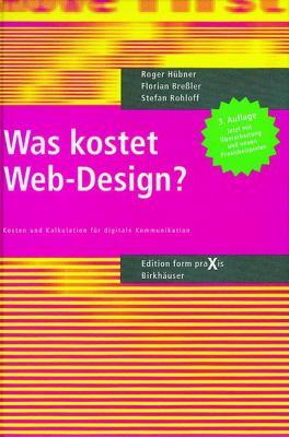 Was Kostet Web-Design?: Kosten Und Kalkulationen Fur Digitale Kommunikation (3., Berarb. U. Erw. Aufl.)