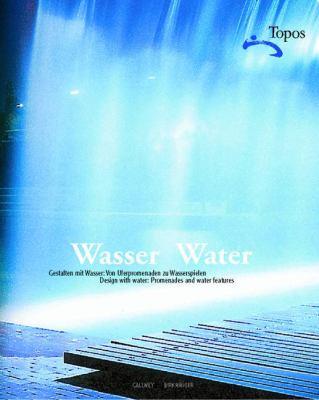 Wasser/Water: Gestalten Mit Wasser: Von Uferpromenaden Zu Wasserspielen / Water: Designing With Water, Promenades And Water Features 9783764369767
