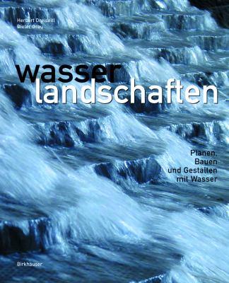 Wasserlandschaften: Planen, Bauen Und Gestalten Mit Wasser 9783764374761