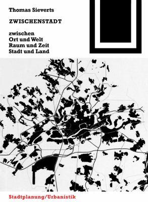Zwischenstadt: Zwischen Ort Und Welt, Raum Und Zeit, Stadt Und Land 9783764363932
