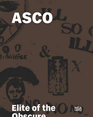 Asco: Elite of the Obscure, a Retrospective, 1972-1987