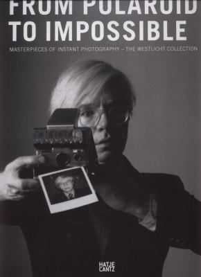 From Polaroid to Impossible: Masterpieces of Instant Photography, the Westlicht Collection 9783775732215