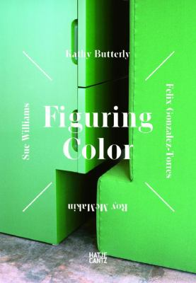 Figuring Color: Kathy Butterly, Felix Gonzalez-Torres, Roy McMakin, Sue Williams 9783775733304