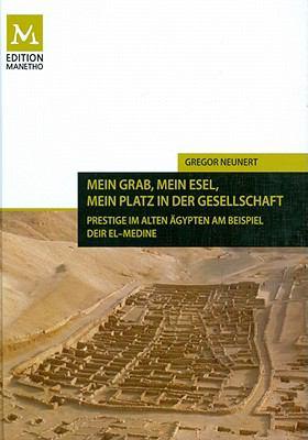 Mein Grab, Mein Esel, Mein Platz in Der Gesellschaft: Prestige Im Alten Agypten Am Beispiel Deir El-Medine 9783777411163