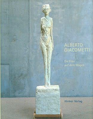 Alberto Giacometti: Die Frau Auf Dem Wagen, Triumph Und Tod [With CDROM] 9783777424118