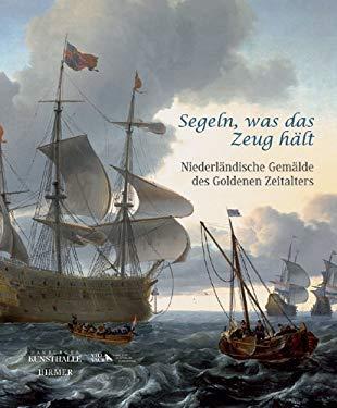 Segeln, Was Das Zeug Halt!: Niederlandische Gemalde Des Goldenen Zeitalters 9783777426112