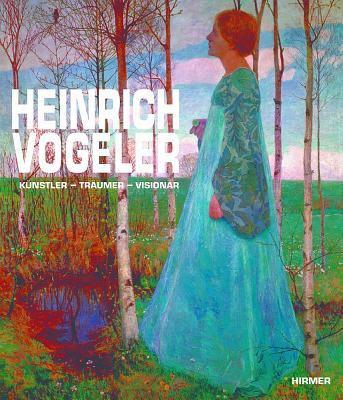 Heinrich Vogeler: Kunstler - Traumer - Visionar/Artist- Dreamer- Visionary
