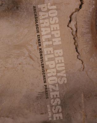 Joseph Beuys - Parallelprozesse: Archaologie Einer Kunstlerischen Praxis 9783777460116