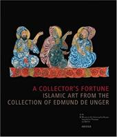 A Collector's Fortune: Islamic Art from the Collection of Edmund De Unger