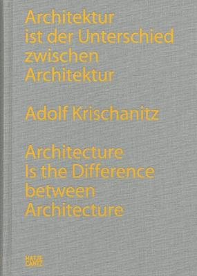 Adolf Krischanitz: Architektur Ist Der Unterschied Zwischen Architektur/Architecture Is the Difference Between Architecture