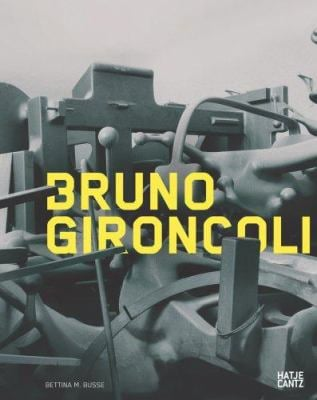 Bruno Gironcoli: Die Skulpturen/The Sculptures 1956-2008 9783775719254