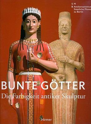 Bunte Gotter: Die Farbigkeit Antiker Skulptur 9783777427812