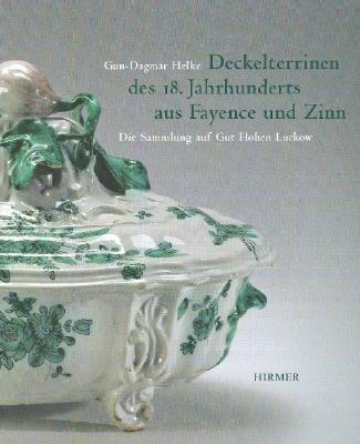 Deckelterrinen Des 18. Jahrhunderts Aus Fayence Und Zinn: Eine Sammlung Auf Gut Hohen Luckow 9783777438658