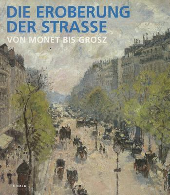 Die Eroberung Der Strasse: Von Monet Bis Grosz 9783777431758