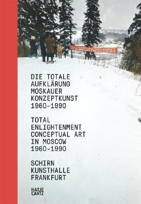 Die Totale Aufklarung Moskauer Konzeptkunst 1960-1990/Total Enlightenment Conceptual Art in Moscow 1960-1990 9783775721240