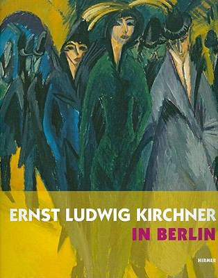 Ernst Ludwig Kirchner in Berlin 9783777444857