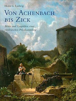 Von Achenbach Bis Zick. Bilder Und Graphiken Einer Suddeutschen Privatsammlung 9783777490557
