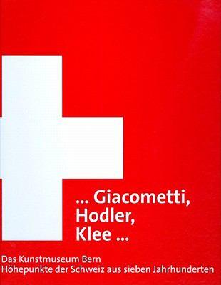 Giacometti, Hodler, Klee: Das Kunstmuseum Bern Hohepunkte Der Schweiz Aus Sieben Jahrhunderten 9783777429311